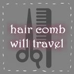 Hair Comb Will Travel