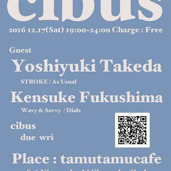 2016.12.17.sat 『cibus』 @tamutamucafe open-19:00 close-24:00 door-free ●Guest DJ_Yoshiyuki Takeda(STROKE, As Usual), Kensuke Fukushima(Wavy & Savvy, Dials) ●cibus DJ_due, wri